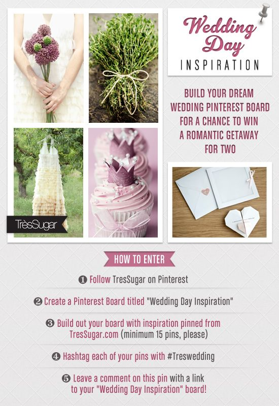 "Win a Romantic Getaway For Two! To Enter: 1. Follow TrèsSugar on Pinterest 2. Create a Pinterest Board titled ""Wedding Day Inspiration"" 3. Build out your board with inspiration pinned from TresSugar.com (minimum 15 pins, please) 4. Hashtag each of your pins with #Treswedding 5. Leave a comment on this pin with a link to your ""Wedding Day Inspiration"" board! Enter by June 30. We're excited to see your vision of the big day!  More Info: www.tressugar.com/23167235  Rules…"
