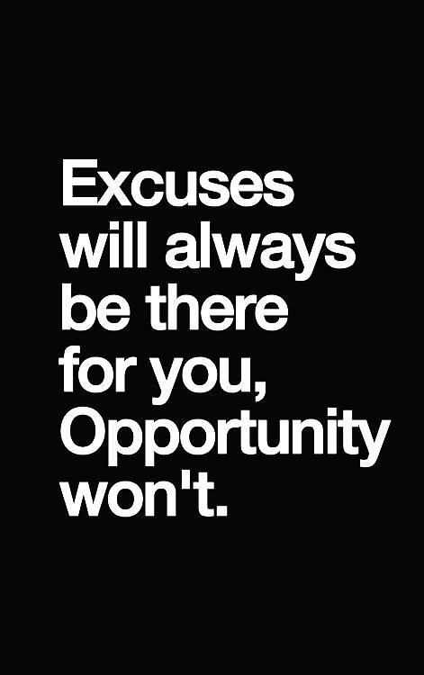 Motivational Fitness Quotes :Excuses will always be there for you, Opportunity will not. #fitness #quotes...