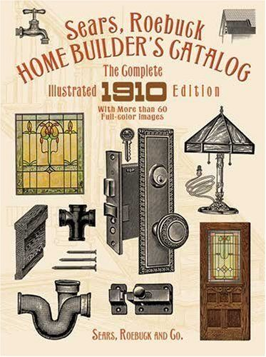 Sears Roebuck Home Builder S Catalog The Complete Illustrated 1910 Edition By Sears Roebuck And Co Http Sears Catalog Homes Home Builders House Restoration