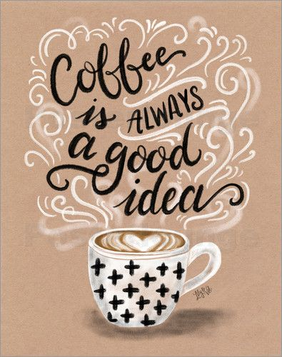 Coffee Is Always A Good Idea C Lily Val Mgl Licensing Bildnr 633756 Geschenke Fur Kaffeeliebhaber Kaffeekunst Milchkaffee