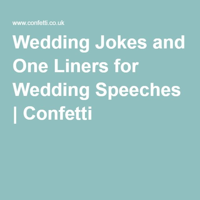 Image of: Accurately Sum Wedding Jokes And One Liners For Wedding Speeches Confetti Pinterest Wedding Jokes And One Liners For Wedding Speeches Wedding Ideas