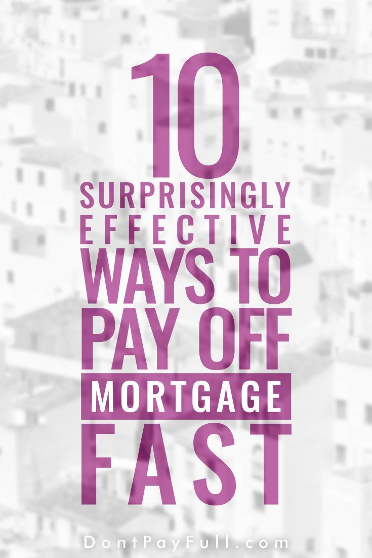 10 surprisingly effective ways to pay off mortgage fast
