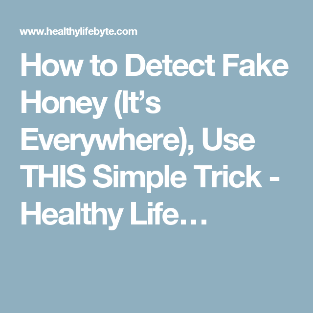 How to Detect Fake Honey (It's Everywhere), Use THIS Simple Trick - Healthy Life…