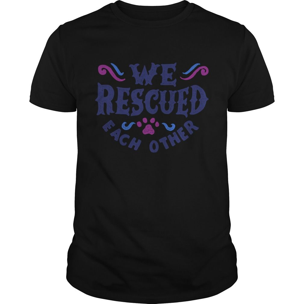 Get yours awesome We Rescued Each Other - Dark NEW GIFT Shirts & Hoodies.  #gift, #idea, #photo, #image, #hoodie, #shirt, #christmas