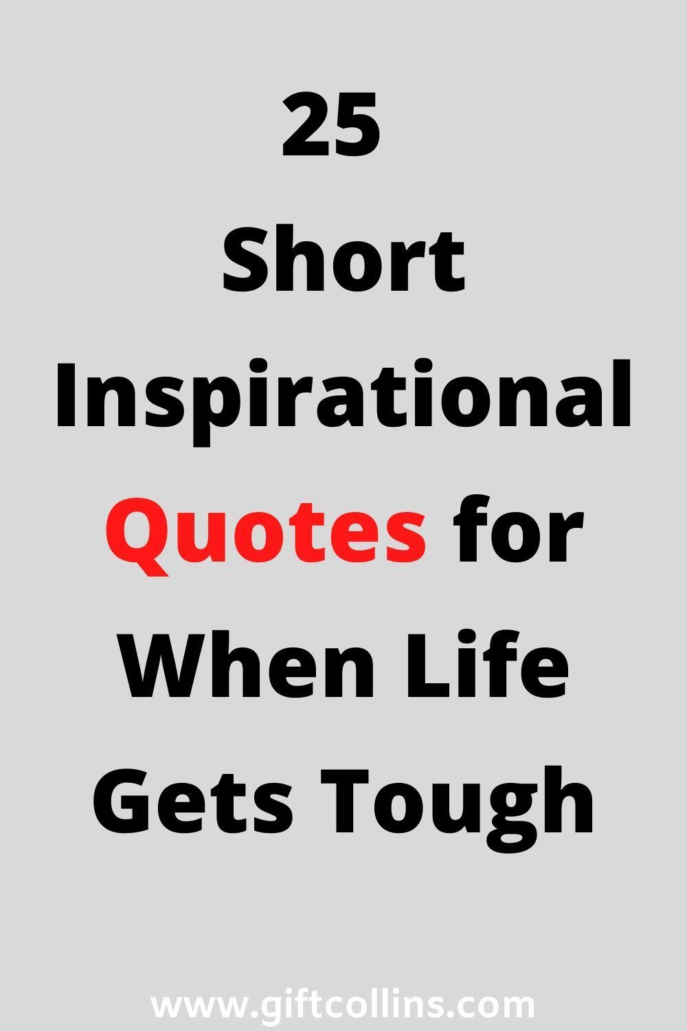 25 Short Inspirational Quotes For When Life Gets Tough Gift Collins Short Inspirational Quotes Inspirational Quotes Inspiring Quotes About Life