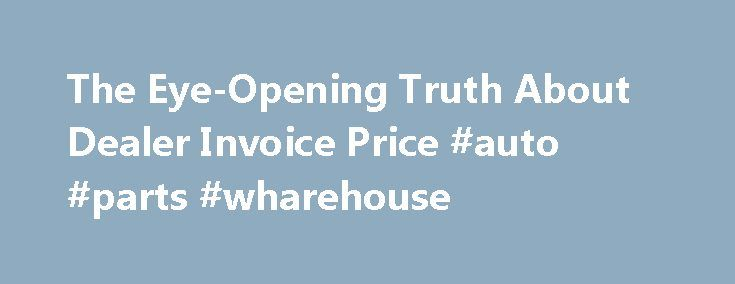 Rental Invoice Template Excel The Eyeopening Truth About Dealer Invoice Price Auto Parts  Ebay Tax Invoice with Billing Invoices Free Printable Pdf The Eyeopening Truth About Dealer Invoice Price Auto Parts Wharehouse  Http Copy Of Invoices Pdf