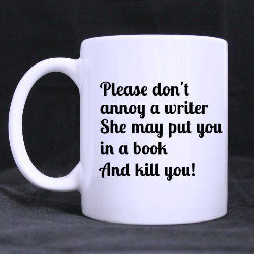 Funny Mug - Please Don't Annoy a Writer She May Put You i... https://www.amazon.com/dp/B010JLJIQQ/ref=cm_sw_r_pi_dp_x_HMlaAbJNVV0V2