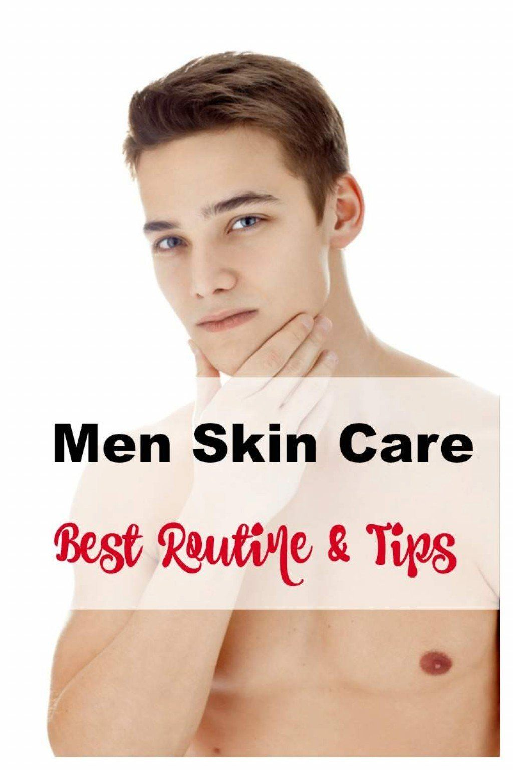 Simple Skin Care Routine for Men, Tips and Skin Care