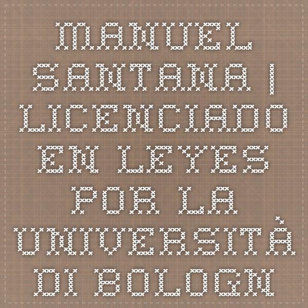Manuel Santana | Licenciado en leyes por la Università di Bologna