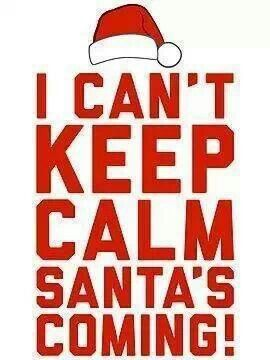 I Can T Keep Calm Santa S Coming Funny Christmas Eve Quotes Christmas Eve Quotes Christmas Fun