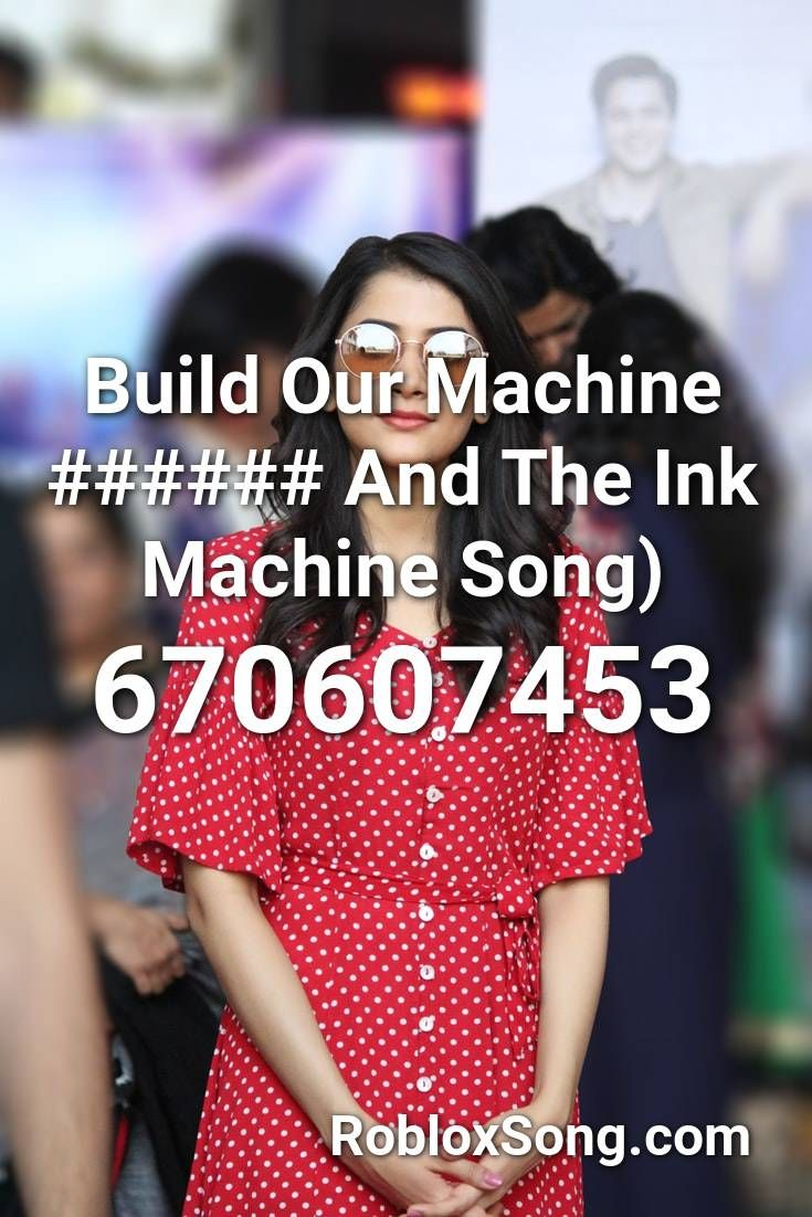 Build Our Machine And The Ink Machine Song Roblox Id Roblox Music Codes Machine Songs Songs Roblox
