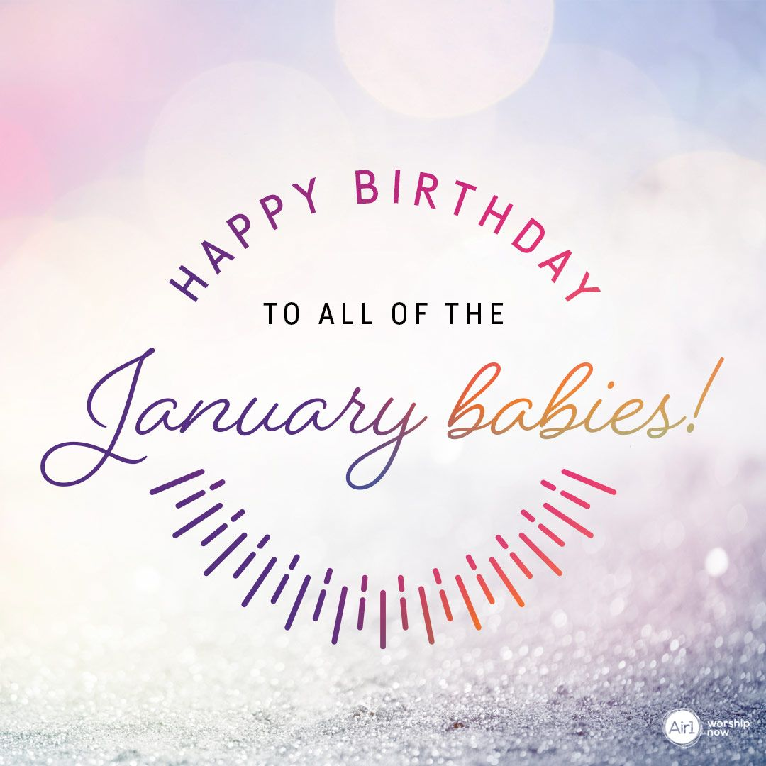 We Want To Wish Everyone Who Is Born In January, A Very