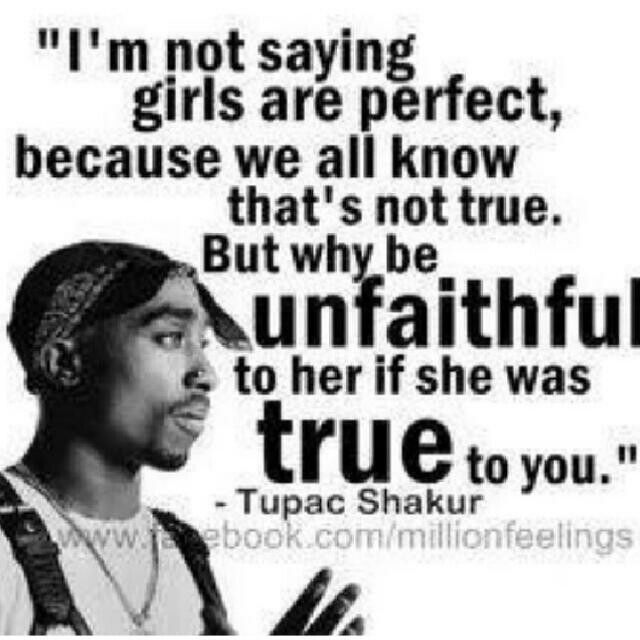 Tupac Shakur Quotes | Why Be Unfaithful If They Were True To You Tupac Shakur Quote