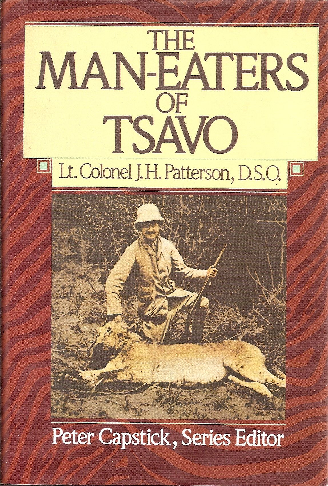 Man Eaters Of Tsavo Lt Colonel J H Patterson D S O Series Editor Peter Capstick Books Man Eater The Man