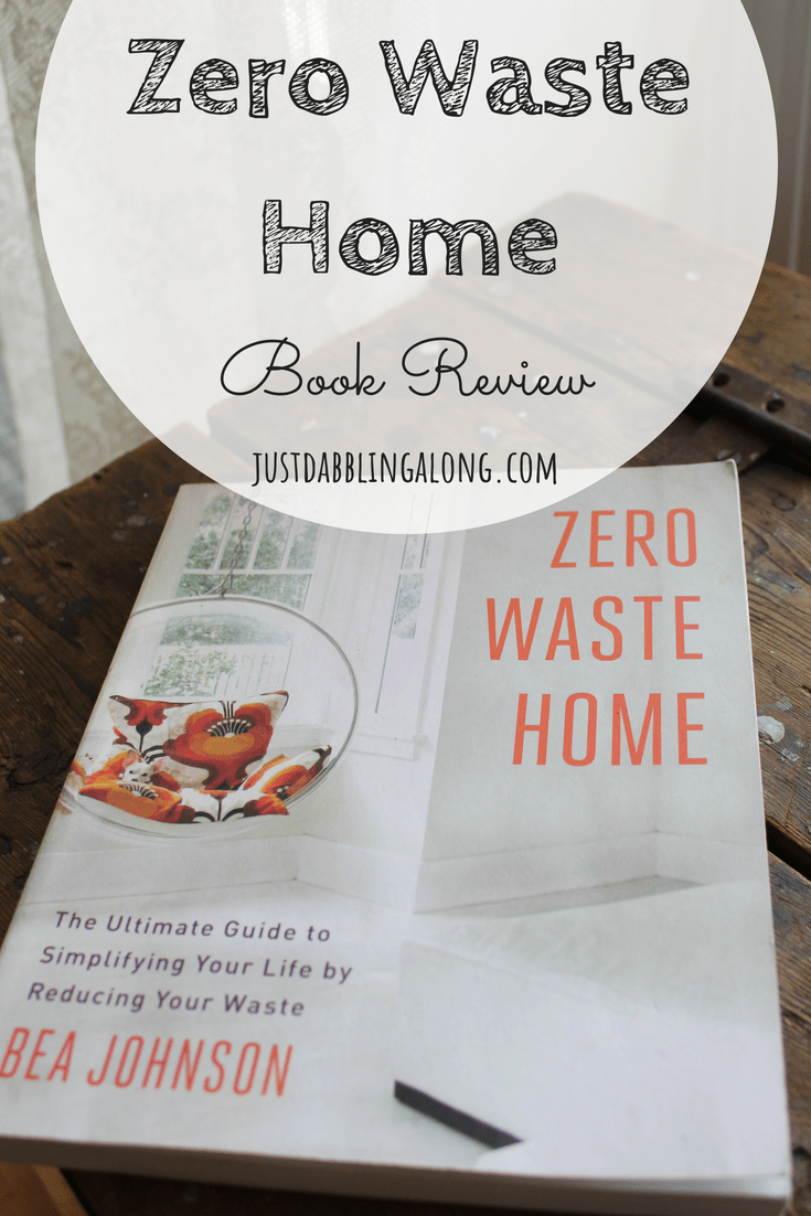 The Zero Waste Home Book Review Just Dabbling Along Zero Waste Zero Waste Kitchen Waste