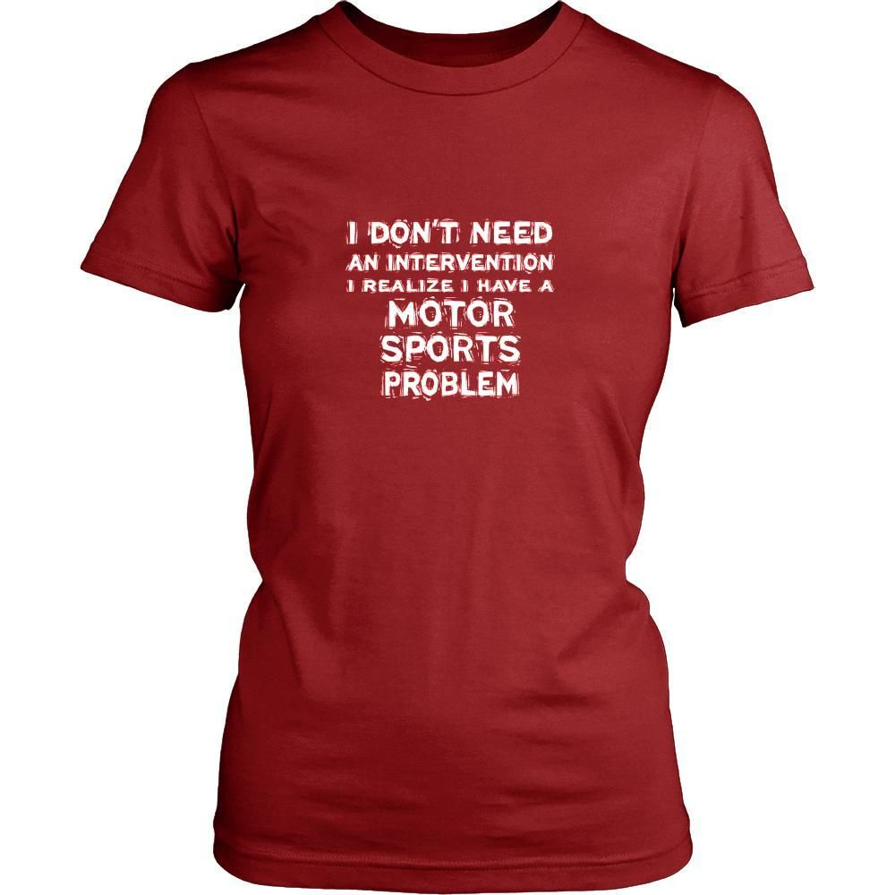 e0e0b511 Motor sports Shirt - I don't need an intervention I realize I have a Motor  sports problem- Sport Gift
