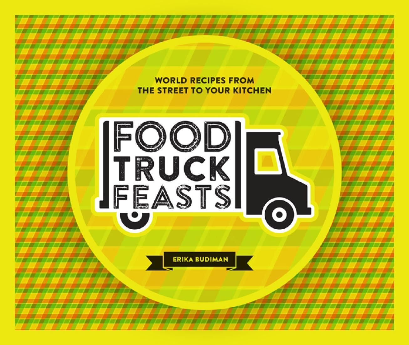Food truck feasts world recipes from the street to your kitchen by food truck feasts world recipes from the street to your kitchen by hardie grant publishing forumfinder Choice Image