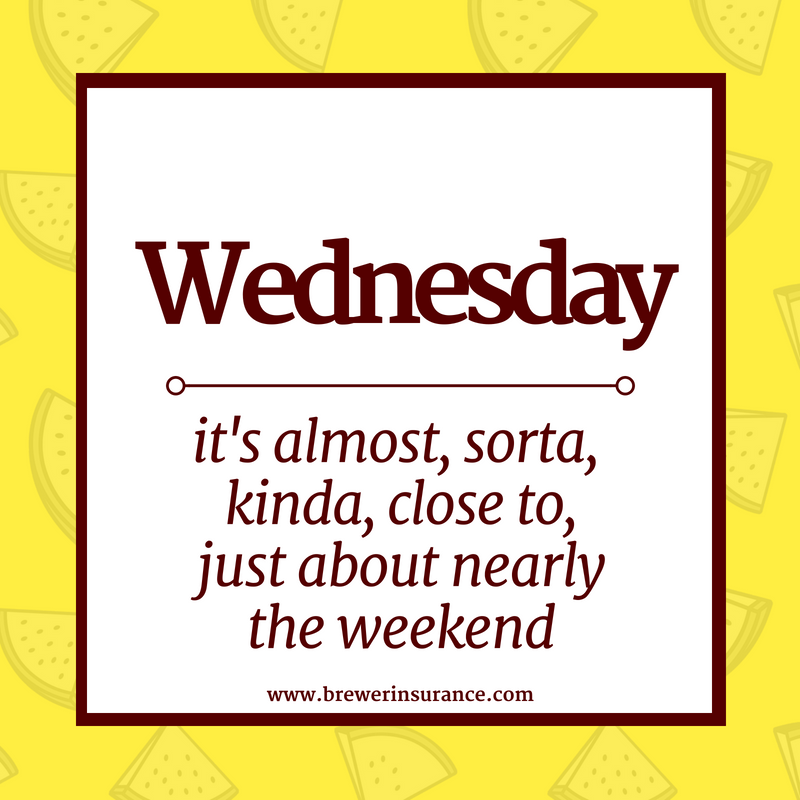 Wednesday It S Almost Sorta Kinda Close To Just About Nearly The Weekend Brewercares Brewerinsuranc Business Insurance Social Media Pages Brewer