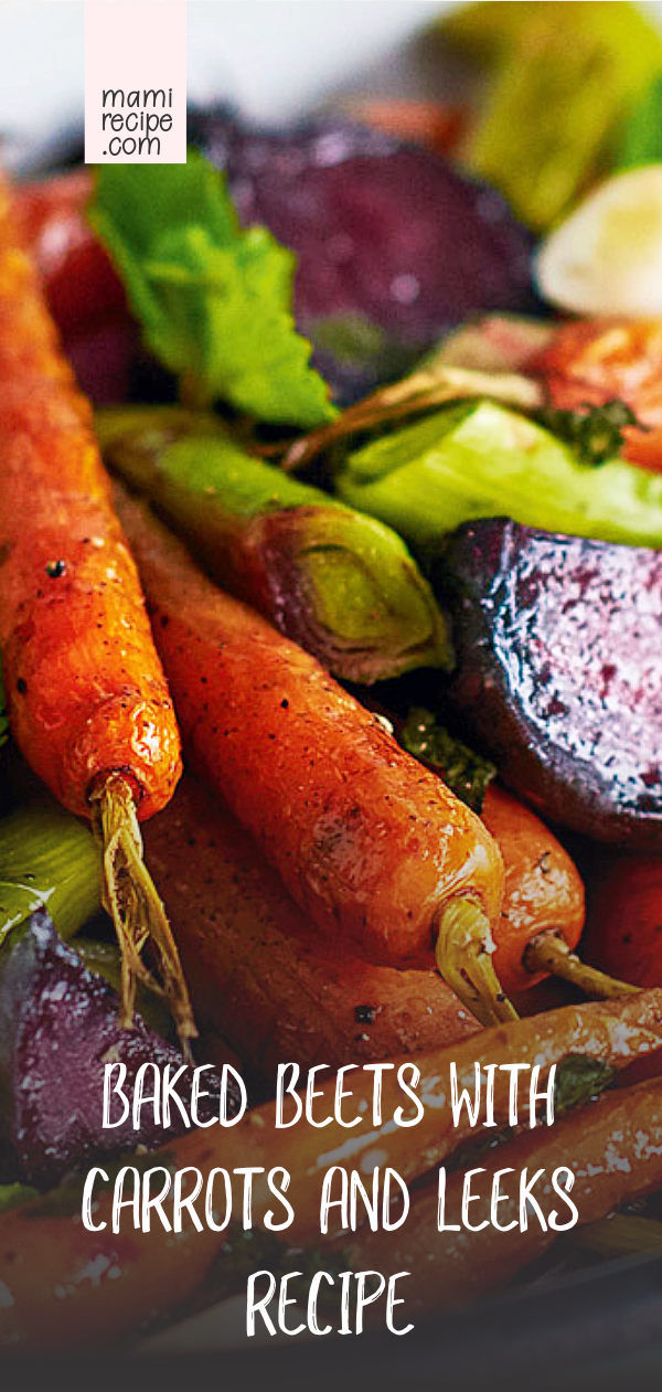 Baked Beets With Carrots And Leeks Recipe Vegetarian