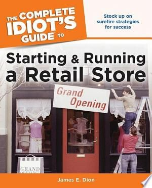 The Complete Idiot's Guide to Starting and Running a Retail Store PDF By:James E. DionPublished on 2008-04-01 by Penguin DOWNLOAD HEREMake the dream of opening a retail business a reality. The fastest-growing segment of small business is retail-everything from clothing to linens, books to boats, gourmet pans to furniture. With over 30 years' experience in retail, national expert and consultant James Dion offers practical, hands-on tips and advice on all aspects of retail business, from choosing