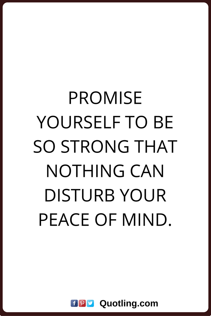 Peace Of Mind Quotes | Peace Of Mind Quotes Promise Yourself To Be So Strong That Nothing