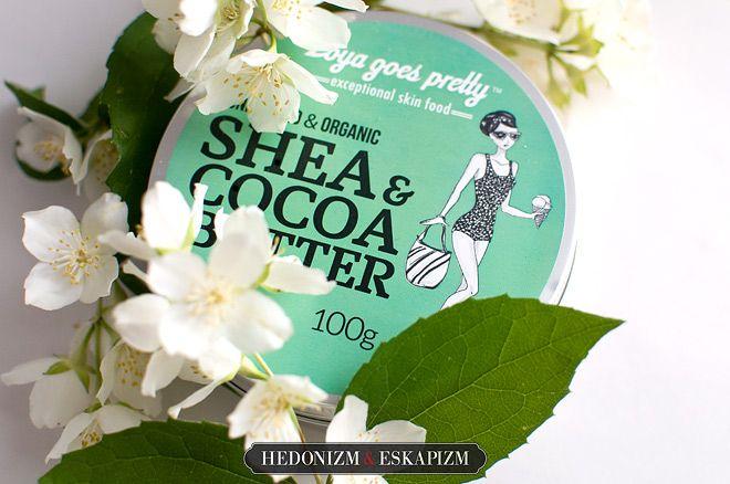 """""""Hedonizm i eskapizm"""": Zoya Goes Pretty: 100% Organiczne nierafinowane masło shea i kakaowe"""