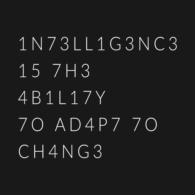 """Dai un'occhiata a questo fantastico design """"Intelligence + Is + The + Ability + To + Adapt + To + Change"""" o …"""