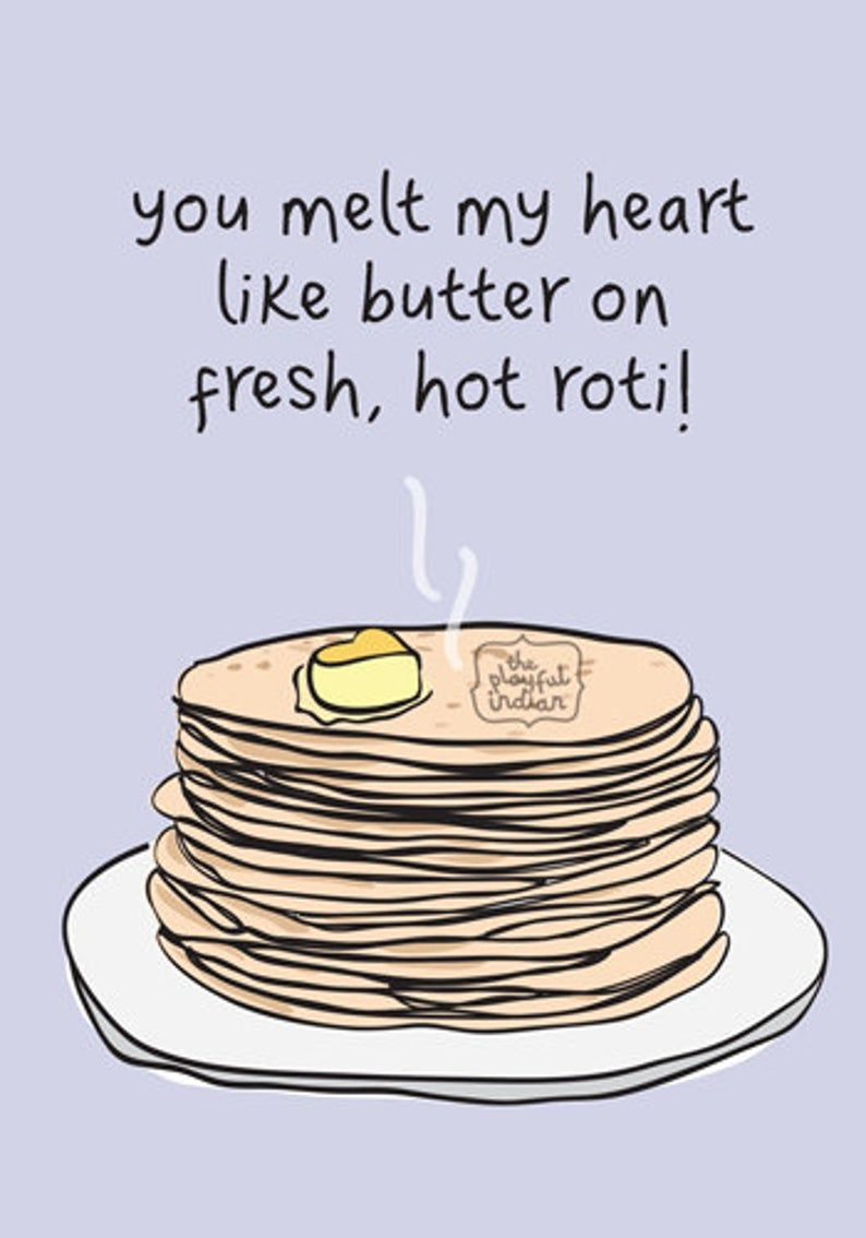 Funny Indian Food Inspired Greetings Card You Melt My Heart Like Butter On Fresh Hot Roti In 2021 Food Quotes Funny Food Jokes Food Captions