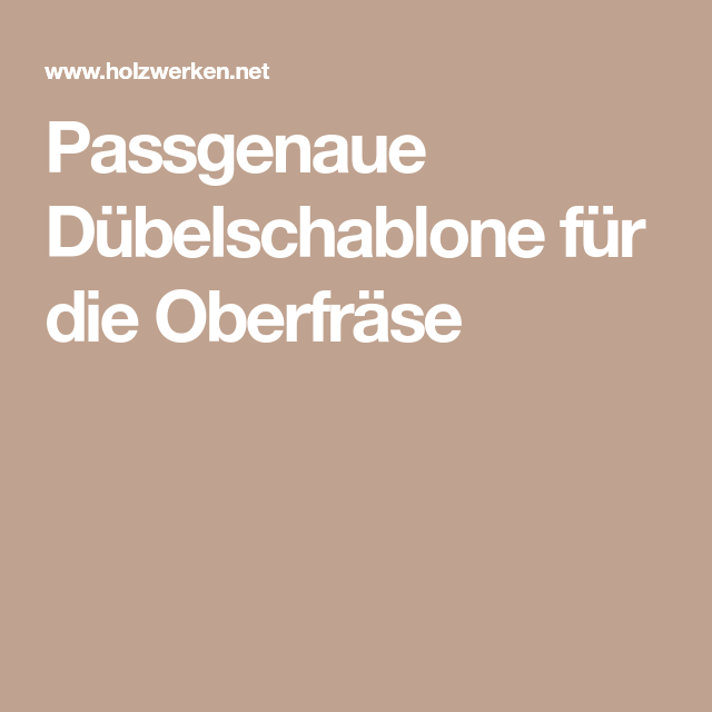 Passgenaue Dubelschablone Fur Die Oberfrase Fras Bohren Pinterest