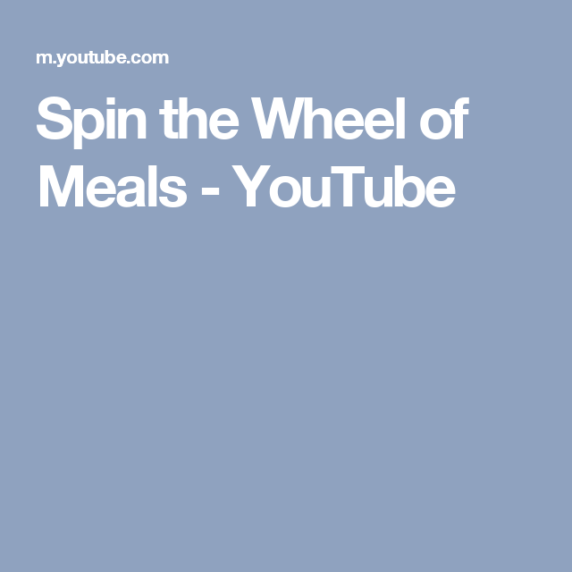 Spin the Wheel of Meals YouTube Meals, Spinning