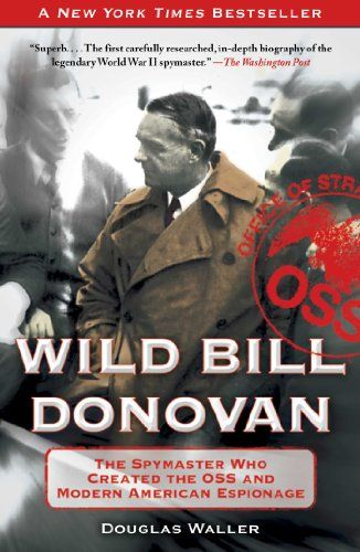 Wild Bill Donovan: The Spymaster Who Created the OSS and Modern American Espionage by Douglas Waller