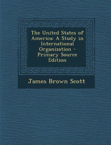 United States of America: A Study in International Organization (Primary Source)