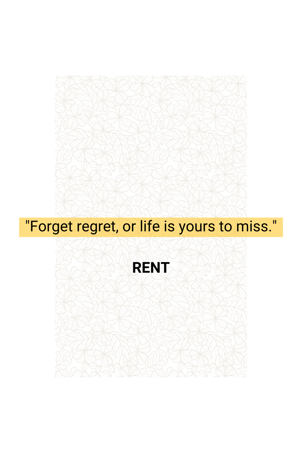 Forget Regret Rent Quotes Rent Musical Wise Words
