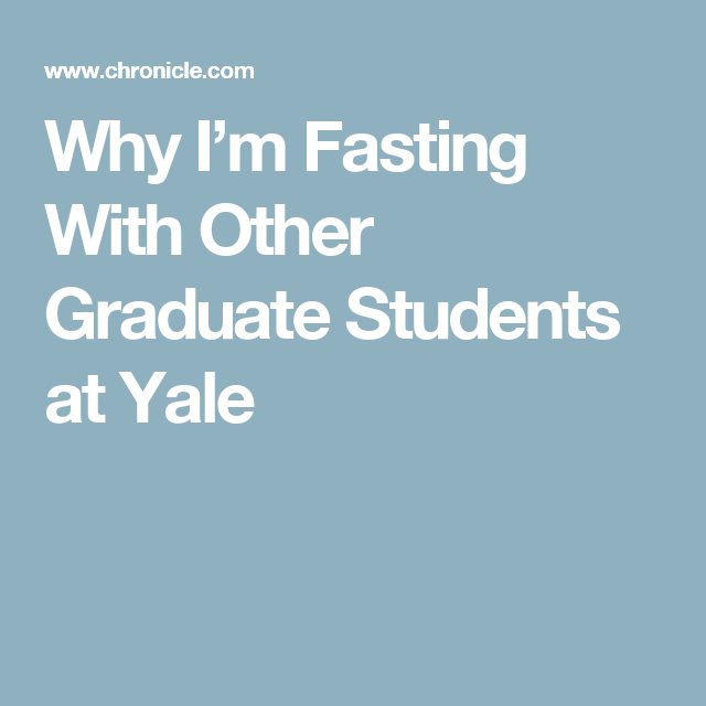 Why I'm Fasting With Other Graduate Students at Yale
