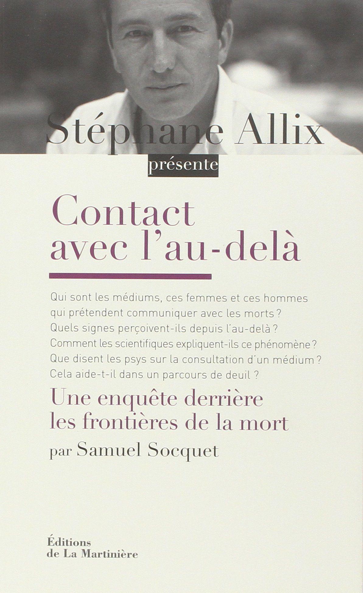 Amazon.fr - Contact avec l'au-delà : Enquête derrière les frontières de la mort - Stéphane Allix, Samuel Socquet - Livres