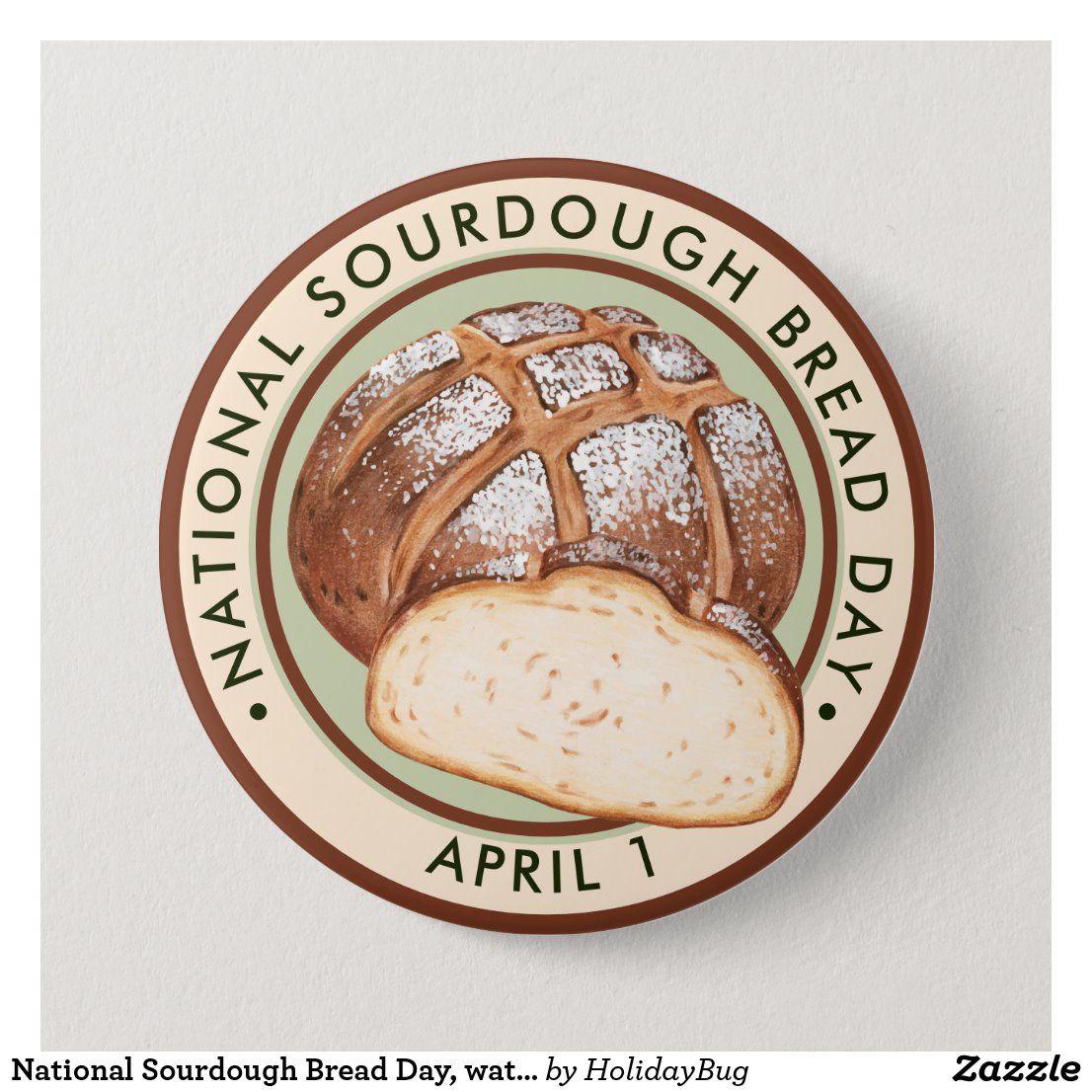 National Sourdough Bread Day Watercolor Button Zazzle Com In