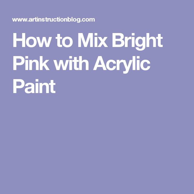How To Mix Bright Pink With Acrylic Paint