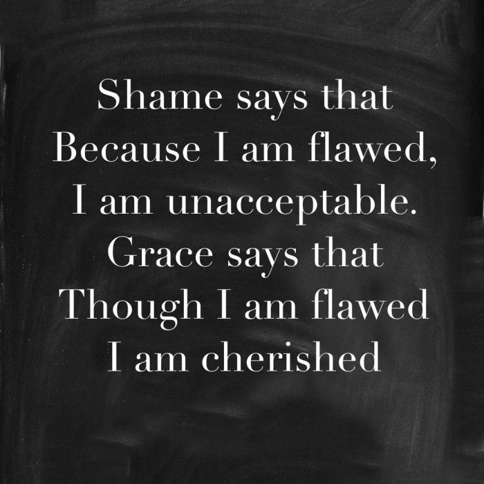 Quotes On God's Grace New Shame Says Because I Am Flawed I Am Unacceptable But Grace Says