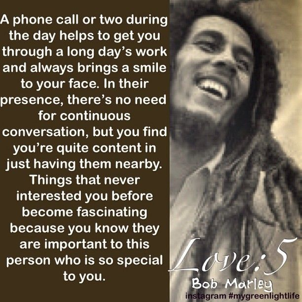Bob Marley.  This person who is so special to you.   Seven quotes on Love.  For more great quotes, find me on instagram #mygreenlightlife