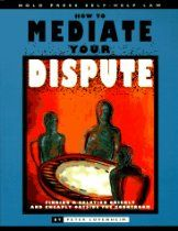 How to Mediate Your Dispute: Find a Solution You Can Live with Quickly and Cheaply Outside the Courtroom (Nolo Press Self-Help Law)