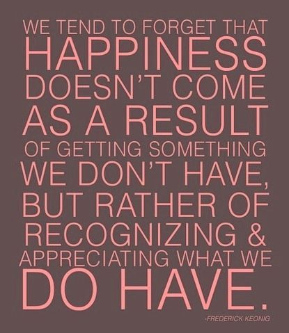 Quotes About Happiness Appreciate What You Have Right Now Womens