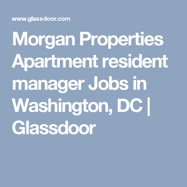 Morgan Properties Apartment Resident Manager Jobs In Washington Dc Glassdoor Job Multifamily Property Management