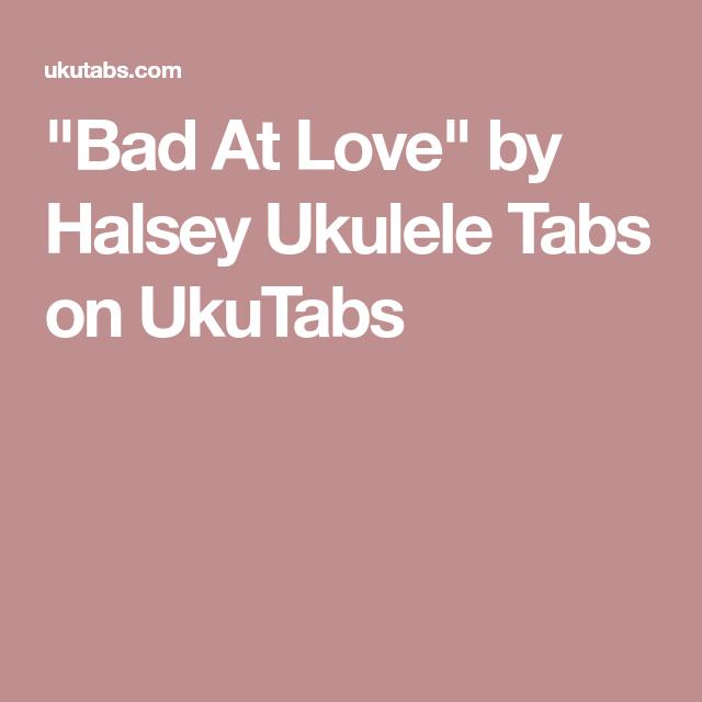 Bad At Love By Halsey Ukulele Tabs On Ukutabs Uke Piano
