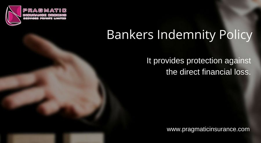 Bankers Indemnity Policy It Provides Protection Against The