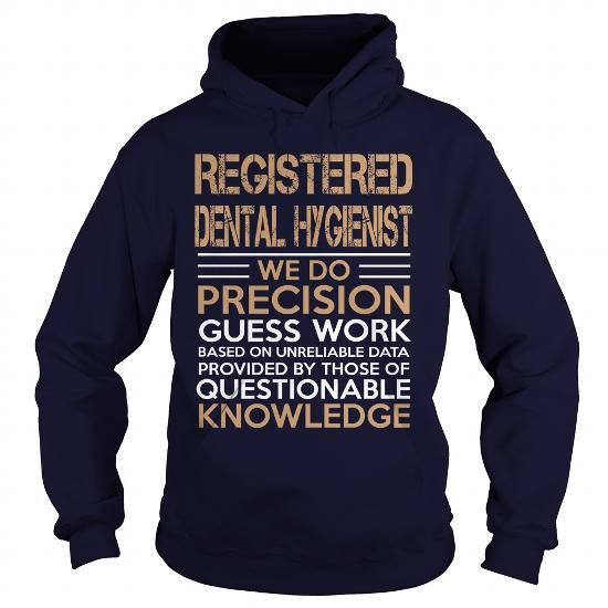 REGISTERED DENTAL HYGIENIST We Do Precision Guess Work Knowledge T Shirts, Hoodie, Tee Shirts ==► Shopping Now!