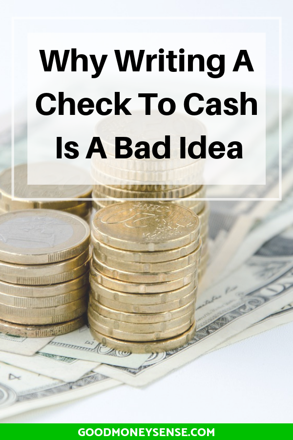 Why You Should Never Write A Check For Cash Good Money Sense Money Sense How To Get Money Money Advice