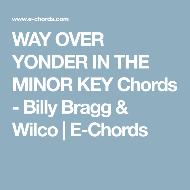 Way Over Yonder In The Minor Key Chords Billy Bragg Wilco E