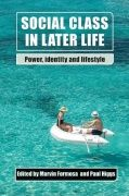 Social Class in Later Life : power, Identity and Lifestyle / Edited by Marvin Formosa and Paul Higgs. Check availability: http://plari.amkit.fi/vwebv/holdingsInfo?sk=fi_EN&bibId=104564