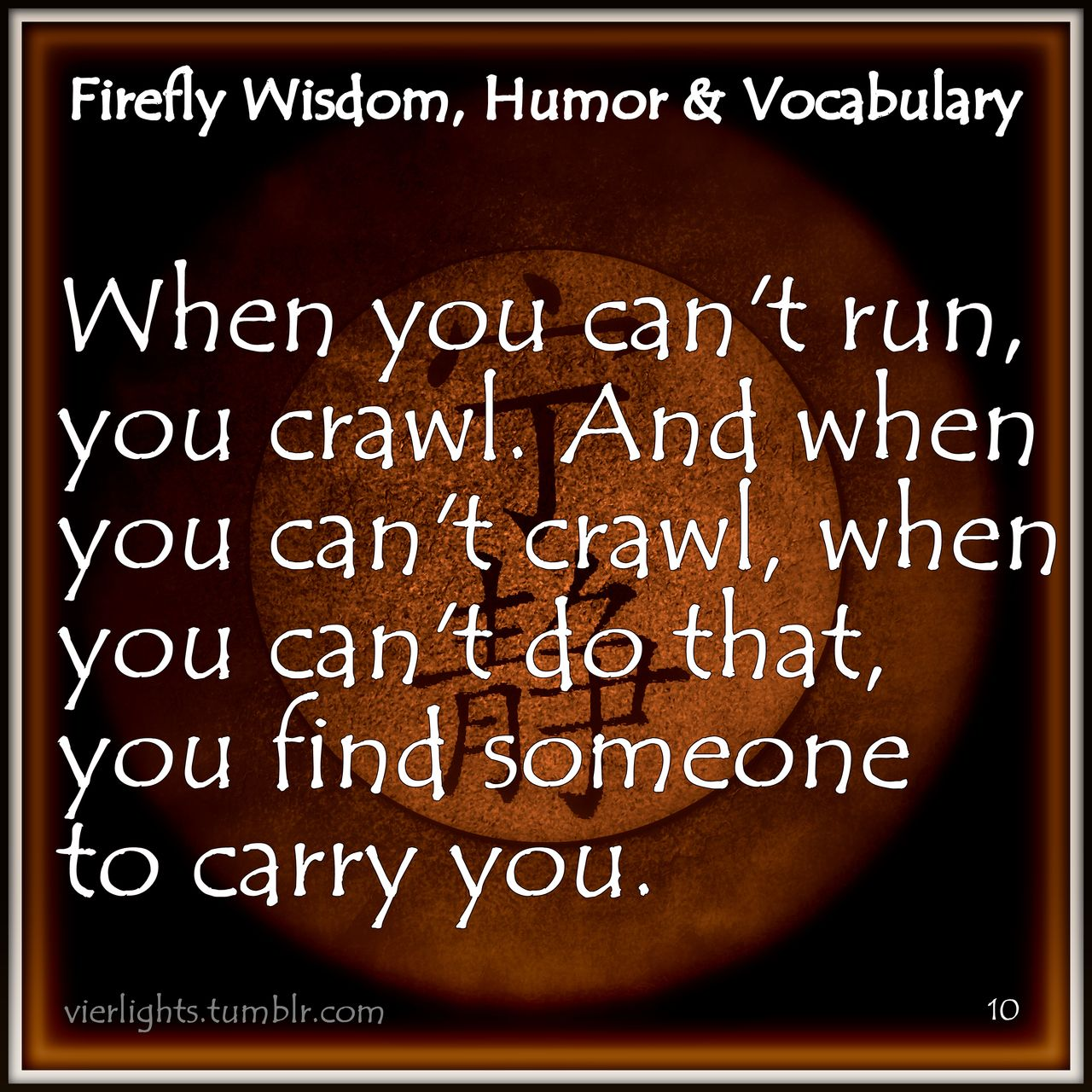 Serenity Movie Quotes: When You Can't Run, You Crawl... #firefly Always Move