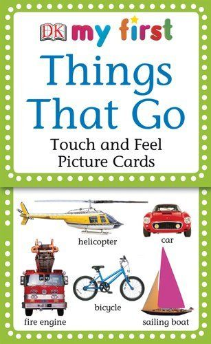 My First Touch & Feel Picture Cards: Things that Go (MY 1ST T PICTURE CARDS) by DK Publishing, http://www.amazon.com/dp/075661970X/ref=cm_sw_r_pi_dp_67xQqb1RQRHSD
